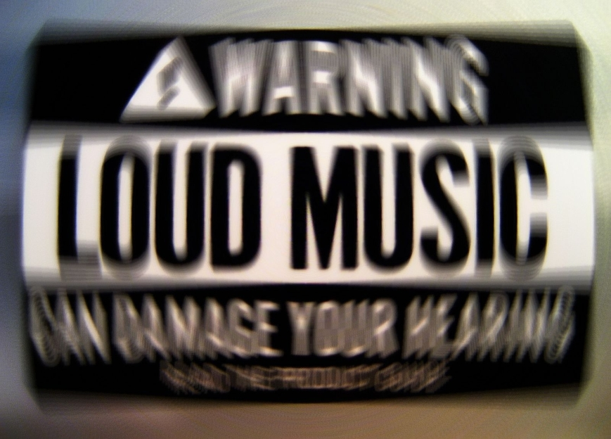 Loud music may damage your hearing... and piss off your neighbors!